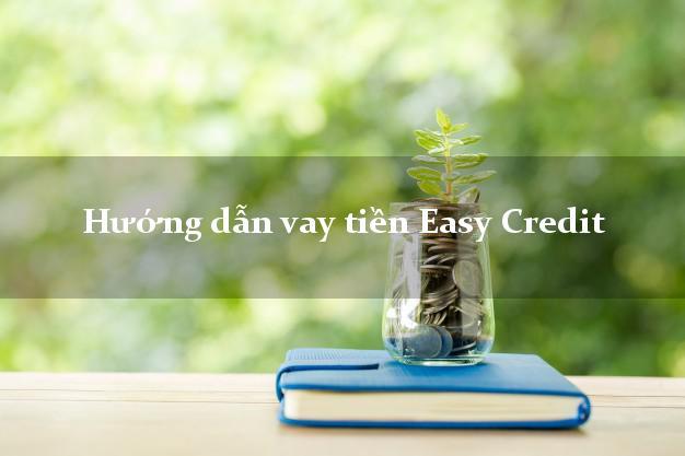 Hướng dẫn vay tiền Easy Credit có ngay 10 triệu