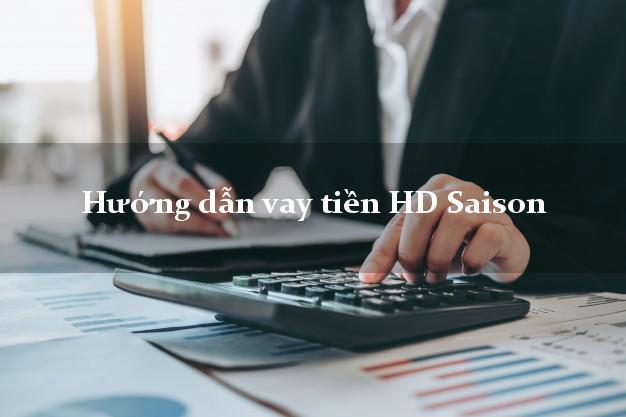 Hướng dẫn vay tiền HD Saison trong ngày
