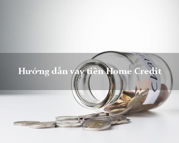 Hướng dẫn vay tiền Home Credit có tiền ngay