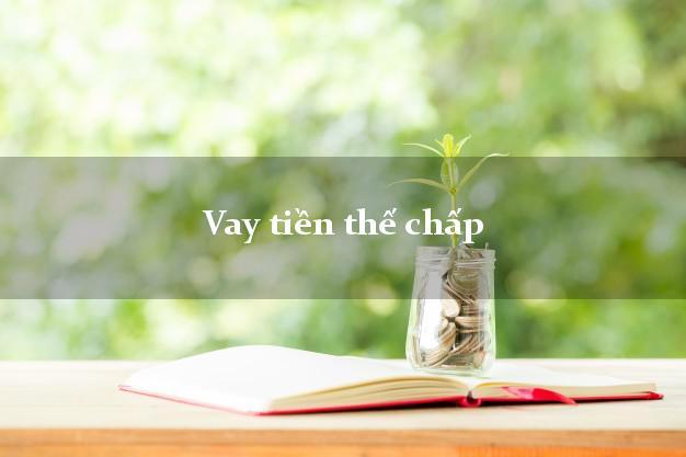 Vay tiền thế chấp trong ngày