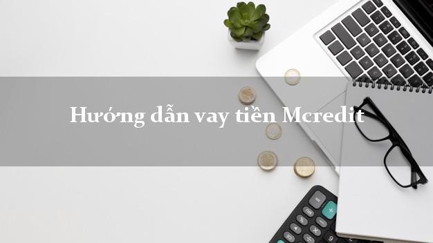 Hướng dẫn vay tiền Mcredit xét duyệt dễ dàng
