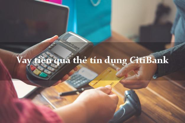 Vay tiền qua thẻ tín dụng CitiBank có ngay