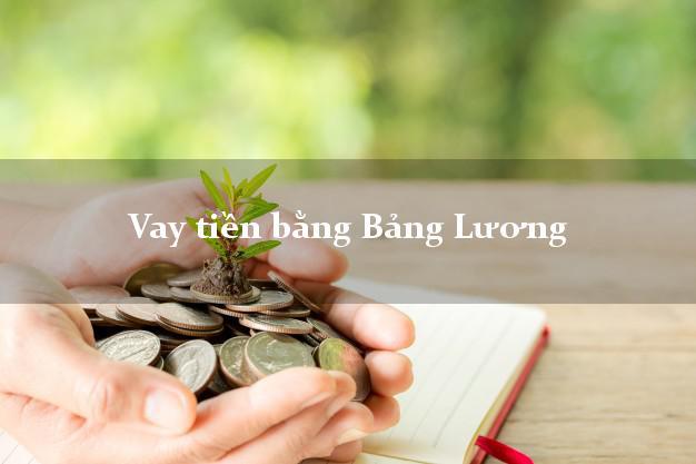Vay tiền bằng Bảng Lương dễ dàng