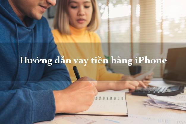 Hướng dẫn vay tiền bằng iPhone mới nhất