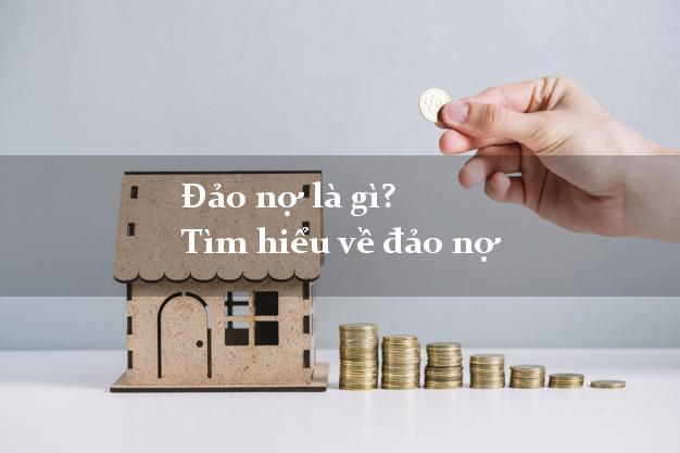 Đảo nợ là gì? Tìm hiểu về đảo nợ