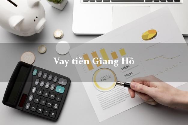 Vay tiền Giang Hồ không cần giấy tờ