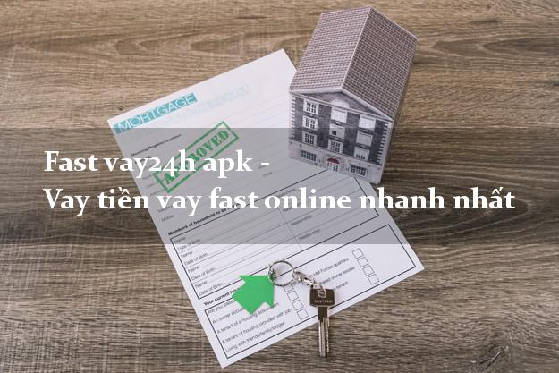 Fast vay24h apk - Vay tiền vay fast online nhanh nhất
