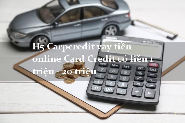 H5 Carpcredit vay tiền online Card Credit có liền 1 triệu - 20 triệu