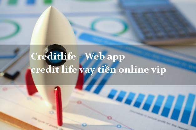 Creditlife - Web app credit life vay tiền online vip chấp nhận nợ xấu