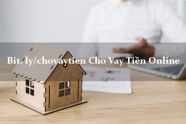 bit. ly/chovaytien Cho Vay Tiền Online siêu tốc 24/7