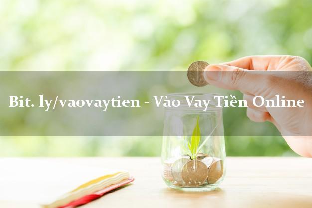 bit. ly/vaovaytien - Vào Vay Tiền Online chấp nhận nợ xấu