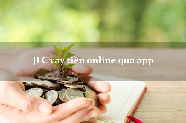 JLC vay tiền online qua app chấp nhận nợ xấu