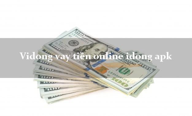 Vidong vay tiền online idong apk uy tín hàng đầu