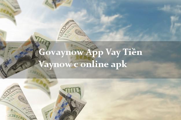 Govaynow App Vay Tiền Vaynow c online apk hỗ trợ nợ xấu