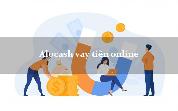 Alocash vay tiền online hỗ trợ nợ xấu