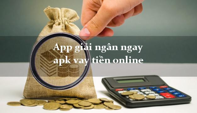 App giải ngân ngay apk vay tiền online hỗ trợ nợ xấu