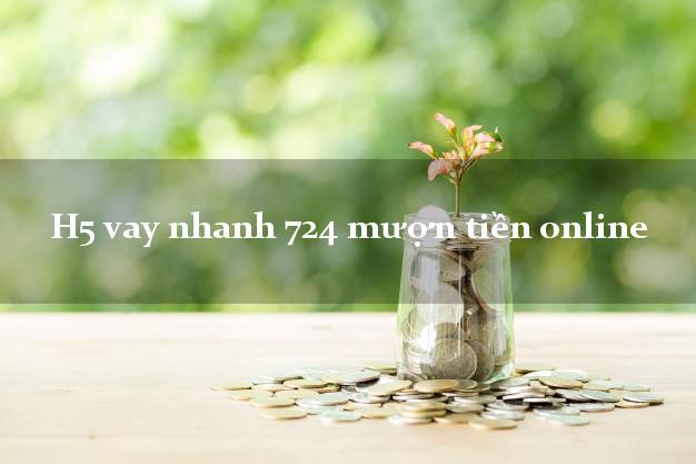 H5 vay nhanh 724 mượn tiền online giải ngân ngay apk