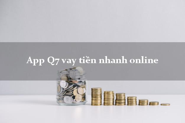 App Q7 vay tiền nhanh online không chứng minh thu nhập