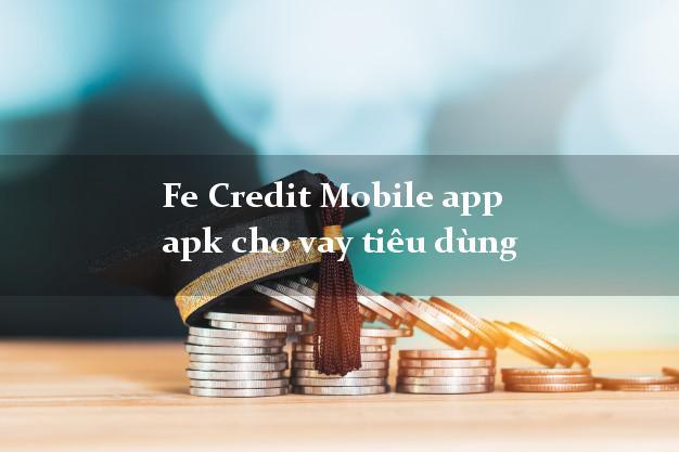 Fe Credit Mobile app apk cho vay tiêu dùng uy tín hàng đầu