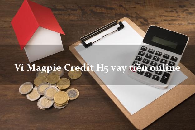 H5 Magpie Credit ví vay tiền online không cần CMND không lừa đảo