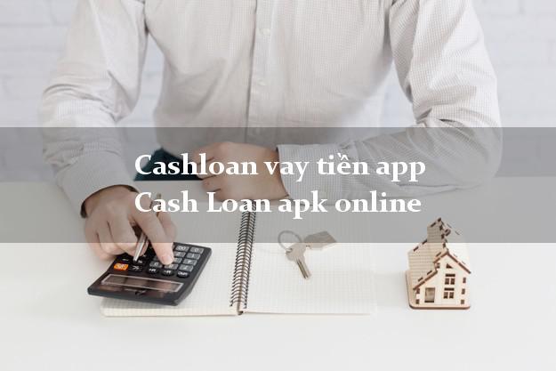 Cashloan vay tiền app Cash Loan apk online nhanh nhất 24/24h