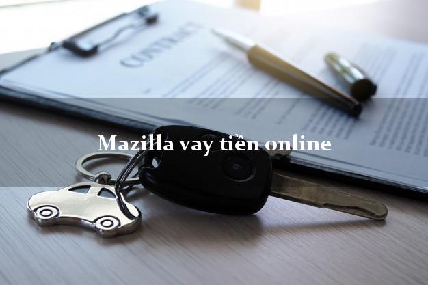 Mazilla vay tiền online nhanh nhất 24/24h