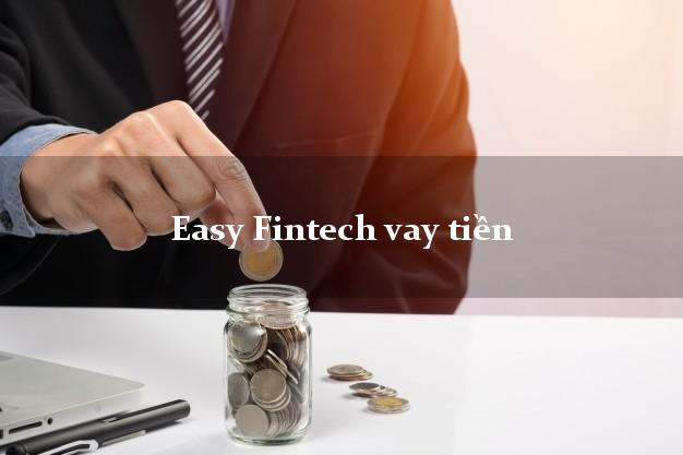 Easy Fintech vay tiền Easy Credit hỗ trợ nợ xấu
